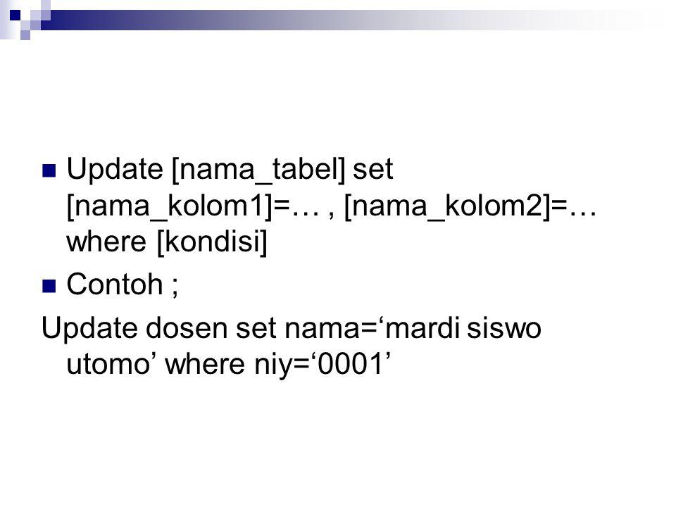 Update [nama_tabel] set [nama_kolom1]=… , [nama_kolom2]=… where [kondisi]